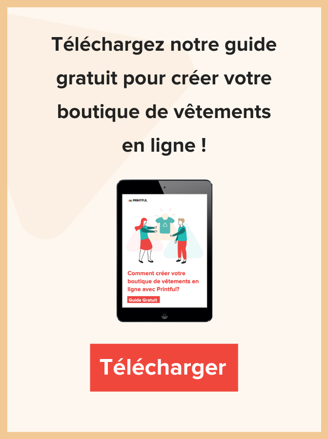 guide-gratuit-pour-creer-boutique-de-vetements_Printful